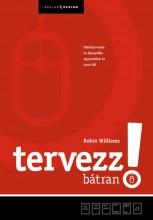 TERVEZZ BÁTRAN! - OLDALTERVEZÉS ÉS TIPOGRÁFIA EGYSZERŰEN ÉS AZON TÚL - Ekönyv - WILLIAMS, ROBIN