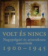 VOLT ÉS NINCS - NAGYPOLGÁRI ÉS ARISZTOKRATA ENTERIŐRÖK 1900-1945 - Ekönyv - SOMLAI TIBOR