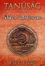MILES ADOLESCENS - TANÚSÁG 1. - Ekönyv - ELEK OTTÓ