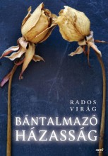 BÁNTALMAZÓ HÁZASSÁG - Ekönyv - RADOS VIRÁG