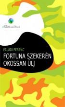 Fortuna szekerén okossan ülj - Ekönyv - Faludi Ferenc