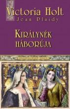 KIRÁLYNÉK HÁBORÚJA - PLANTAGENET SAGA 5. - Ekönyv - HOLT, VICTORIA (PLAIDY, JEAN)