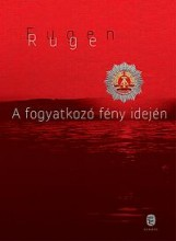 A FOGYATKOZÓ FÉNY IDEJÉN - Ekönyv - RUGE, EUGEN