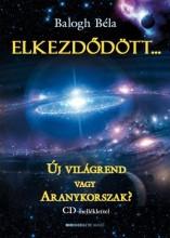 ELKEZDŐDÖTT... - ÚJ VILÁGREND VAGY ARANYKORSZAK? - CD-VEL - Ekönyv - BALOGH BÉLA