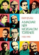 A MAGYAR NÉPI MOZGALOM TÖRTÉNETE 1920-1990 - Ekönyv - PAPP ISTVÁN
