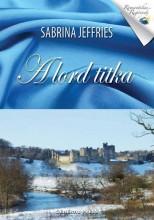 A LORD TITKA - ROMANTIKUS REGÉNYEK - - Ekönyv - JEFFRIES, SABRINA