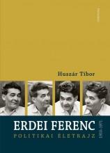 ERDEI FERENC 1910-1971 - POLITIKAI ÉLETRAJZ - Ekönyv - HUSZÁR TIBOR