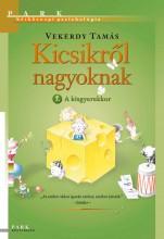 KICSIKRŐL NAGYOKNAK 1. - A KISGYEREKKOR - Ekönyv - VEKERDY TAMÁS