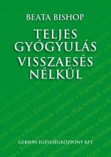 TELJES GYÓGYULÁS VISSZAESÉS NÉLKÜL - Ekönyv - BISHOP, BEATA
