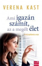 AMI IGAZÁN SZÁMÍT, AZ A MEGÉLT ÉLET - A VISSZAPILLANTÁS EREJE - Ekönyv - KAST, VERENA