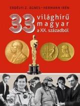 33 VILÁGHÍRŰ MAGYAR A XX. SZÁZADBÓL - Ekönyv - ERDÉLYI Z. ÁGNES – HERMANN IRÉN
