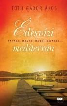 ÉDESVÍZI MEDITERRÁN - KANADAI MAGYAR MENNI BALATON… - Ekönyv - TÓTH GÁBOR ÁKOS