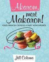 AKAROM, MERT MAKARON! - IGAZI FRANCIA CSEMEGE A SAJÁT KONYHÁDBÓL - Ekönyv - COLONNA, JILL