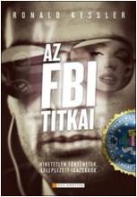 AZ FBI TITKAI - LELEPLEZETT TÖRTÉNETEK, HIHETETLEN IGAZSÁGOK - Ebook - RONALD KESSLER
