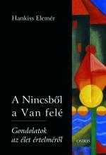 A NINCSBŐL A VAN FELÉ - Ekönyv - HANKISS ELEMÉR