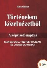 Történelem közelnézetből - A képviselő naplója - Ekönyv - Hárs Gábor