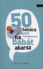50 TANÁCS AMIT MEGFOGADHATSZ HA BABÁT AKARSZ - Ekönyv - LEWIS, SALLY