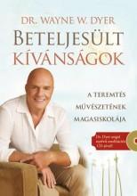 BETELJESÜLT KÍVÁNSÁGOK - A TEREMTÉS MŰVÉSZETÉNEK MAGASISKOLÁJA (CD-VEL!) - Ekönyv - W. DYER, WAYNE  DR.