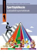 SPORTTÁPLÁLKOZÁS SZABADIDŐ-SPORTOLÓKNAK - Ekönyv - BOROS SZILVIA, FEKETE KRISZTINA, LELOVIC