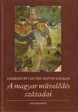A magyar művelődés századai - Ekönyv - Nemeskürty István – Liptay Katalin
