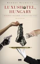 LUXUSHOTEL, HUNGARY - A BUDAPESTI SZÁLLODÁK LEGFÉLTETTEBB TITKAI - Ekönyv - KORDOS SZABOLCS