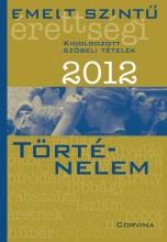 EMELT SZINTŰ ÉRETTSÉGI 2012. - TÖRTÉNELEM - - Ekönyv - CORVINA KIADÓ