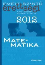 EMELT SZINTŰ ÉRETTSÉGI 2012. - MATEMATIKA - - Ekönyv - CORVINA KIADÓ