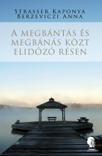 A megbántás és megbánás közt elidőző résen - Ekönyv - Strasser Kaponya – Berzeviczi Anna