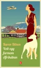 VOLT EGY FARMOM AFRIKÁBAN (ÚJ, 2014) - Ekönyv - BLIXEN, KAREN