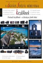 A DIGITÁLIS FOTÓZÁS MŰHELYTITKAI - KEZDŐKNEK 2012 - Ekönyv - RAINBOW-SLIDE BT.