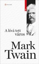 A LÓVÁ TETT VÁROS (KLASSZIK SOROZAT 3.) - Ekönyv - TWAIN, MARK