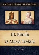 III. KÁROLY ÉS MÁRIA TERÉZIA - MAGYAR KIRÁLYOK ÉS URALKODÓK 24. - Ekönyv - KISS-BÉRY MIKLÓS
