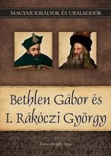 BETHLEN GÁBOR ÉS I. RÁKÓCZI GYÖRGY - MAGYAR KIRÁLYOK ÉS URALKODÓK 20. - Ekönyv - KOVÁCS GERGELY ISTVÁN