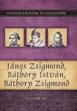 JÁNOS ZSIGMOND, BÁTHORY ISTVÁN, BÁTHORY ZSIGMOND - Ekönyv - KOVÁCS GERGELY ISTVÁN