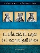 II. ULÁSZLÓ, II. LAJOS ÉS I. (SZAPOLYAI) JÁNOS - Ekönyv - KISS-BÉRY MIKLÓS