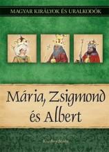 MÁRIA, ZSIGMOND ÉS ALBERT - MAGYAR KIRÁLYOK ÉS URALKODÓK 11. - Ekönyv - KISS-BÉRY MIKLÓS