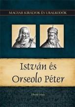 ISTVÁN ÉS ORSEOLO PÉTER - MAGYAR KIRÁLYOK ÉS URALKODÓK 2. - Ebook - TIHANYI ISTVÁN