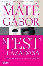A TEST LÁZADÁSA - ISMERD MEG A STRESSZBETEGSÉGEKET - Ekönyv - DR. MÁTÉ GÁBOR
