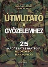 ÚTMUTATÓ A GYŐZELEMHEZ - 25 HADÁSZATI STRATÉGIA AZ ÓKORTÓL NAPJAINKIG - - Ekönyv - ATHENAEUM KÖNYVKIADÓ KFT