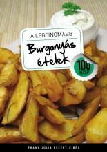 A LEGFINOMABB BURGONYÁS ÉTELEK - Ekönyv - FRANK JÚLIA