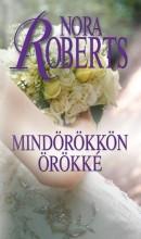 MINDÖRÖKKÖN ÖRÖKKÉ - MENYASSZONYOK 4. - Ebook - ROBERTS, NORA
