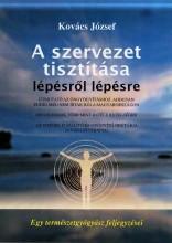 A SZERVEZET TISZTÍTÁSA LÉPÉSRŐL LÉPÉSRE - Ebook - KOVÁCS JÓZSEF