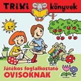 TRIXI KÖNYVEK - JÁTÉKOS FOGLALKOZTATÓ OVISOKNAK - Ekönyv - SZILÁGYI LAJOS E.V.
