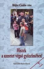 HISZEK A SZERETET VÉGSŐ GYŐZELMÉBEN! - Ekönyv - BÖJTE CSABA