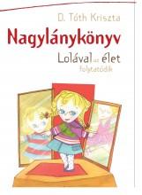 NAGYLÁNYKÖNYV - LOLÁVAL AZ ÉLET FOLYTATÓDIK - Ekönyv - D. TÓTH KRISZTA