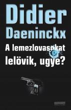 A LEMEZLOVASOKAT LELÖVIK, UGYE? - (AKCIÓS) - Ekönyv - DAENINCKX, DIDIER