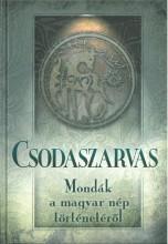 CSODASZARVAS - MONDÁK A MAGYAR NÉP TÖRTÉNETÉBŐL - Ekönyv - ANNO BT.