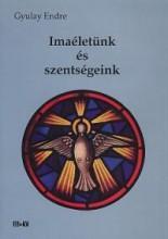 IMAÉLETÜNK ÉS SZENTSÉGEINK - Ekönyv - GYULAY ENDRE