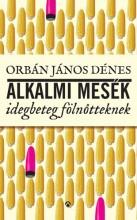Alkalmi mesék idegbeteg fölnőtteknek - Ekönyv - Orbán János Dénes