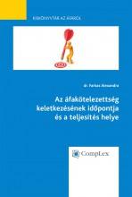 Az áfakötelezettség keletkezésének időpontja ésateljesítés helye - Ekönyv - dr. Farkas Alexandra